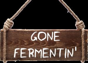 Gone Fermenting
